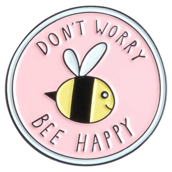 Don't Worry Bee Bee Pin Badge